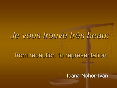 Je vous trouve très beau: from reception to representation Ioana Mohor-Ivan.