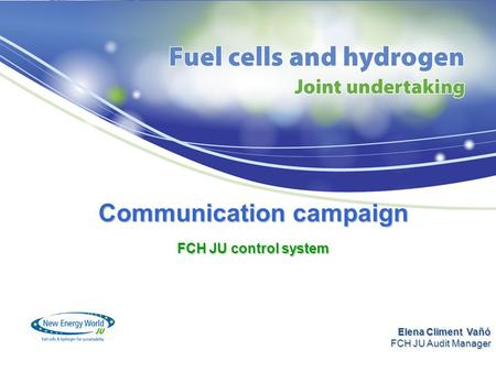 Communication campaign FCH JU control system Elena Climent Vañó FCH JU Audit Manager.
