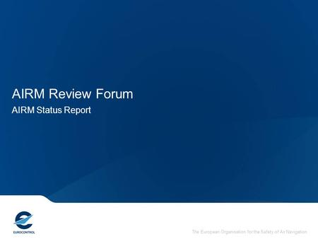 The European Organisation for the Safety of Air Navigation AIRM Review Forum AIRM Status Report.