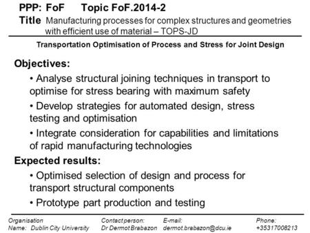 PPP: FoFTopic FoF.2014-2 Title Manufacturing processes for complex structures and geometries with efficient use of material – TOPS-JD Objectives: Analyse.