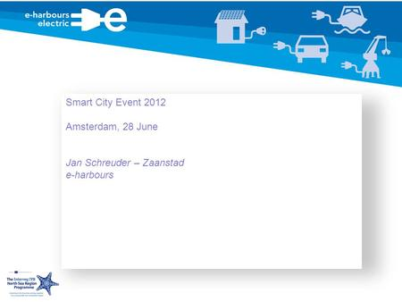 Smart City Event 2012 Amsterdam, 28 June Jan Schreuder – Zaanstad e-harbours.