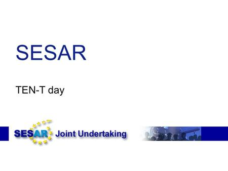 SESAR TEN-T day. Content ●SESAR investments and timing ●Network effect ●Validation and certification activities ●Conclusion.