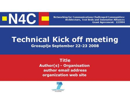 Technical Kick off meeting Grosuplje September 22-23 2008 Title Author(s) - Organisation author email address organization web site Networking for Communications.