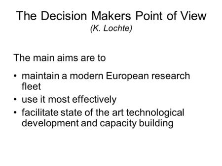 The Decision Makers Point of View (K. Lochte) The main aims are to maintain a modern European research fleet use it most effectively facilitate state of.