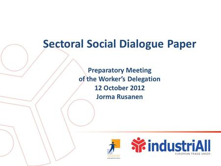 Sectoral Social Dialogue Paper Preparatory Meeting of the Worker's Delegation 12 October 2012 Jorma Rusanen.