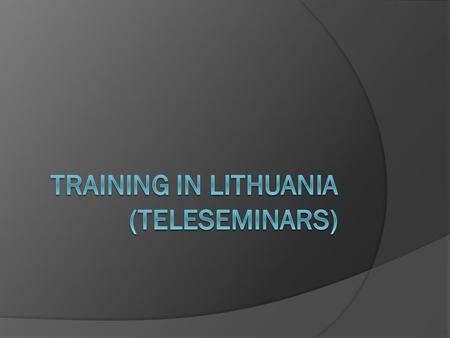 Planning  Preliminary date – end of November / beginning of December  One day seminar (about 6-7 hours)  Three cities – Alytus, Marijampole, Taurage.