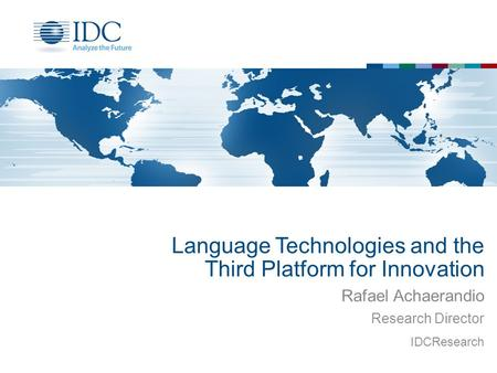 Language Technologies and the Third Platform for Innovation Rafael Achaerandio Research Director IDCResearch.