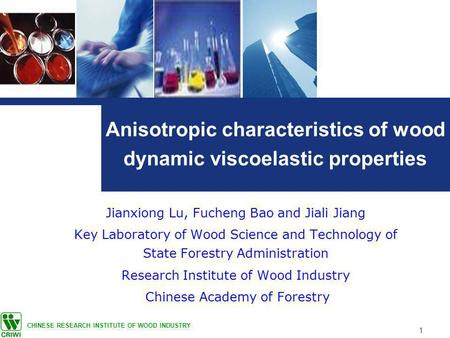 1 Anisotropic characteristics of wood dynamic viscoelastic properties Jianxiong Lu, Fucheng Bao and Jiali Jiang Key Laboratory of Wood Science and Technology.