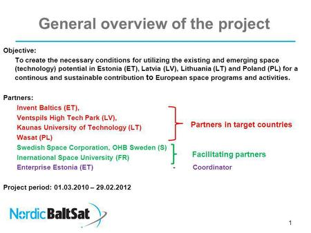 General overview of the project Objective: To create the necessary conditions for utilizing the existing and emerging space (technology) potential in Estonia.