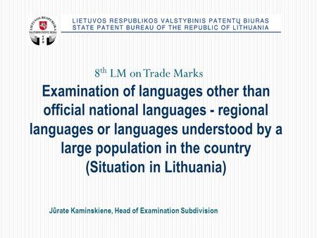 Jūrate Kaminskiene, Head of Examination Subdivision Examination of languages other than official national languages - regional languages or languages understood.