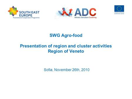 SWG Agro-food Presentation of region and cluster activities Region of Veneto Sofia, November 26th, 2010.