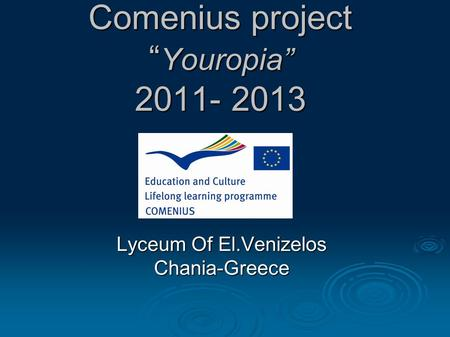 "Comenius project "" Youropia"" 2011- 2013 Lyceum Of El.Venizelos Chania-Greece."