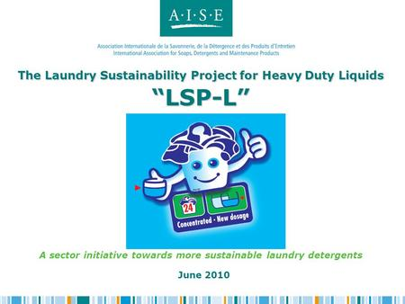 "The Laundry Sustainability Project for Heavy Duty Liquids ""LSP-L"" The Laundry Sustainability Project for Heavy Duty Liquids ""LSP-L"" A sector initiative."