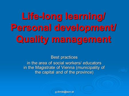 Life-long learning/ Personal development/ Quality management Best practices in the area of social workers/ educators in the Magistrate.