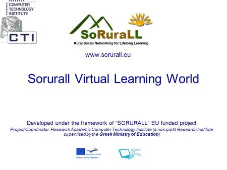 "Sorurall Virtual Learning World Developed under the framework of ""SORURALL"" EU funded project Project Coordinator: Research Academic Computer Technology."