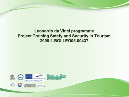 1 Leonardo da Vinci programme Project Training Satefy and Security in Tourism 2008-1-BGI-LEO05-00437.