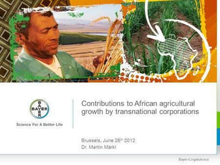 Contributions to African agricultural growth by transnational corporations Brussels, June 26 th 2012 Dr. Martin Märkl.