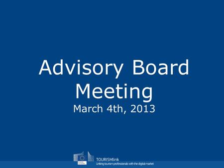 Advisory Board Meeting March 4th, 2013. TourismLink Communications Activities.