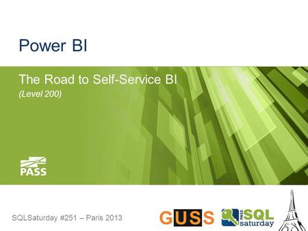 SQLSaturday #251 – Paris 2013 Power BI The Road to Self-Service BI (Level 200)