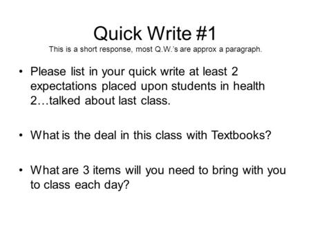 Quick Write #1 This is a short response, most Q.W.'s are approx a paragraph. Please list in your quick write at least 2 expectations placed upon students.