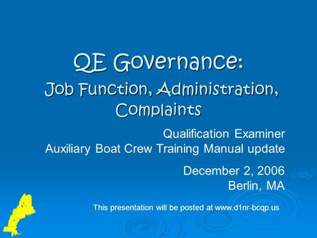 QE Governance: Job Function, Administration, Complaints Qualification Examiner Auxiliary Boat Crew Training Manual update December 2, 2006 Berlin, MA This.