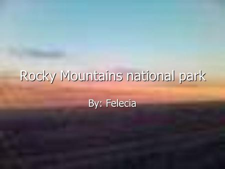Rocky Mountains national park By: Felecia. Animals Elk Elk Mule Mule Deer Deer Black bear Black bear Coyotes Coyotes Eagles Eagles Hawks Hawks.