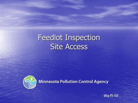 Feedlot Inspection Site Access Wq-f5-03. General Site Access ID Card – site access language on back* ID Card – site access language on back* MPCA policy.
