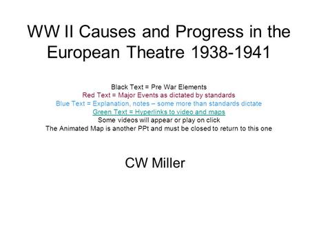 WW II Causes and Progress in the European Theatre 1938-1941 Black Text = Pre War Elements Red Text = Major Events as dictated by standards Blue Text =