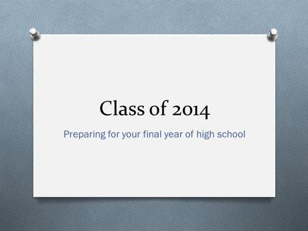 Class of 2014 Preparing for your final year of high school.