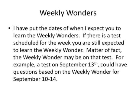 Weekly Wonders I have put the dates of when I expect you to learn the Weekly Wonders. If there is a test scheduled for the week you are still expected.
