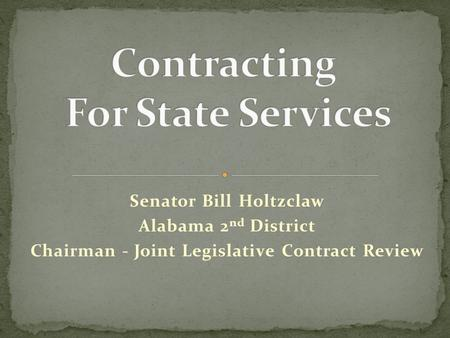 Senator Bill Holtzclaw Alabama 2 nd District Chairman - Joint Legislative Contract Review.