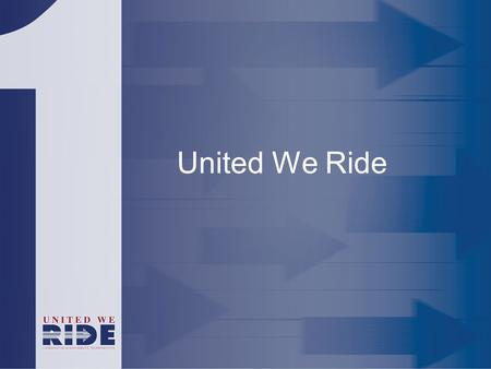 United We Ride. the vision is… whether it's a trip to work, the doctor, shopping, or a place of worship, it should be as easy as picking up the phone.
