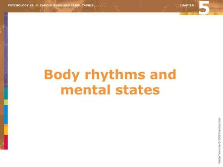 Body rhythms and mental states 5. Overview Biological rhythms The rhythms of sleep Exploring the dream world The riddle of hypnosis Consciousness-altering.