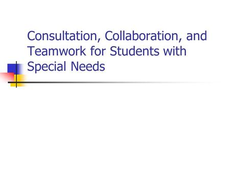 Consultation, Collaboration, and Teamwork for Students with Special Needs.
