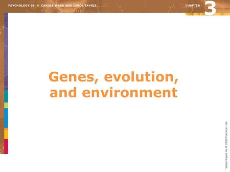 Genes, evolution, and environment 3. Overview Unlocking the secrets of genes The genetics of similarity Language Courtship & mating The genetics of difference.