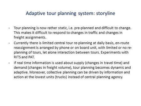Adaptive tour planning system: storyline -Tour planning is now rather static, i.e. pre-planned and difficult to change. This makes it difficult to respond.