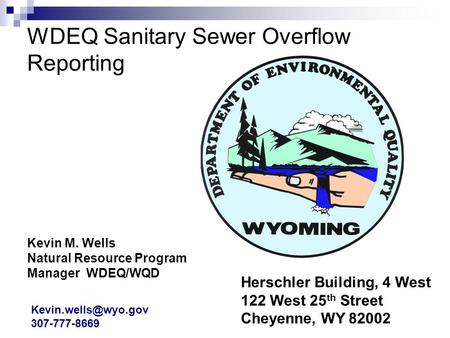WDEQ Sanitary Sewer Overflow Reporting Kevin M. Wells Natural Resource Program Manager WDEQ/WQD Herschler Building, 4 West 122 West 25 th Street Cheyenne,