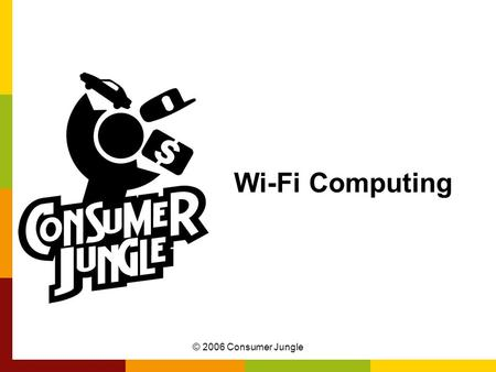 © 2006 Consumer Jungle Wi-Fi Computing. © 2006 Consumer Jungle What is Wi-Fi? Term is short for Wireless Fidelity –Technical standard for short-range.