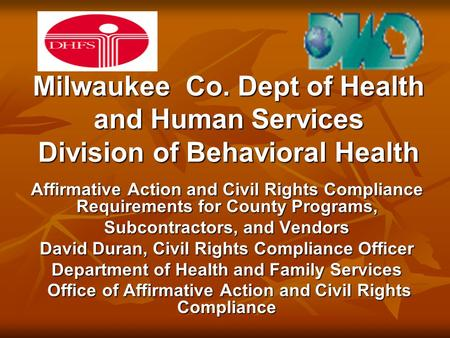Milwaukee Co. Dept of Health and Human Services Division of Behavioral Health Affirmative Action and Civil Rights Compliance Requirements for County Programs,
