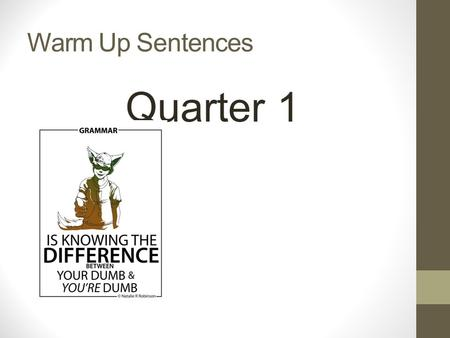 Warm Up Sentences Quarter 1. Bell-Ringers: Sentence Fix Ups Read the sentence---write the uncorrected version of the sentence first. Be prepared to explain.