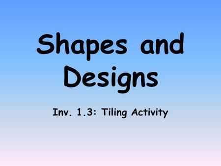 Shapes and Designs Inv. 1.3: Tiling Activity. REVIEW OF DIRECTIONS: 1.) Log on to: www.PHSchool.com OR find this on my math website.www.PHSchool.com 2.)