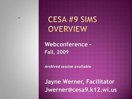 Webconference – Fall, 2009 Archived session available Jayne Werner, Facilitator …