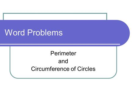 Word Problems Perimeter and Circumference of Circles.