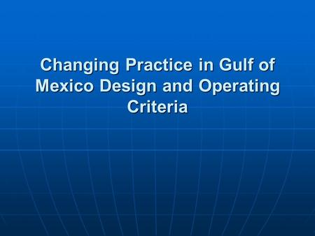 Changing Practice in Gulf of Mexico Design and Operating Criteria.