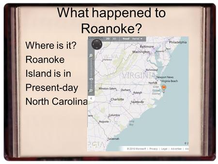 What happened to Roanoke? Where is it? Roanoke Island is in Present-day North Carolina.