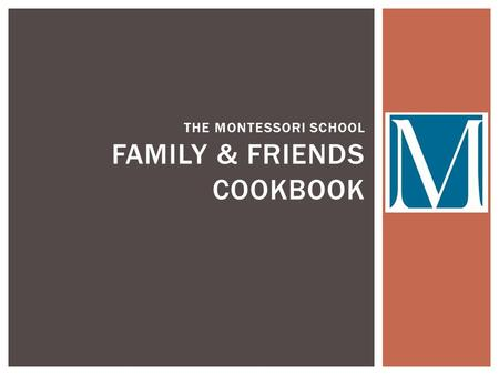 THE MONTESSORI SCHOOL FAMILY & FRIENDS COOKBOOK. IF YOU SUBMITTED A RECIPE THAT IS CURRENTLY UNIDENTIFIED, PLEASE CLAIM IT. WE WOULD LIKE TO ACKNOWLEDGE.