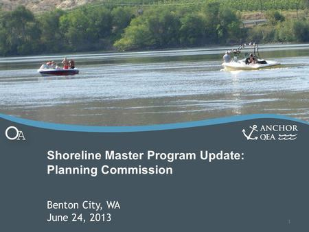 Shoreline Master Program Update: Planning Commission Benton City, WA June 24, 2013 1.
