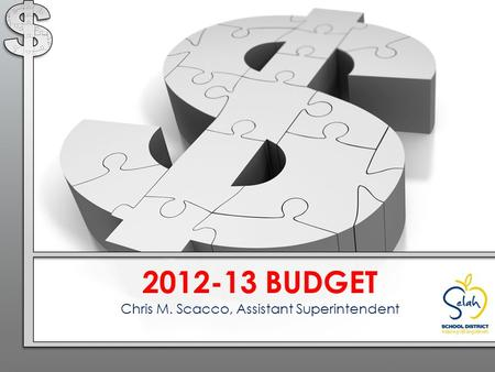 2012-13 BUDGET Chris M. Scacco, Assistant Superintendent.