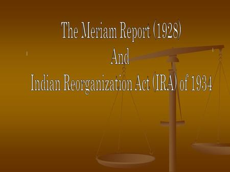 Meriam Report (1928) A nationwide study of Indian life A nationwide study of Indian life Publicized the deplorable living conditions on reservations Publicized.