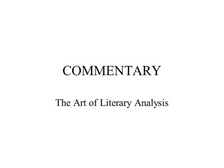 COMMENTARY The Art of Literary Analysis. Commentary includes: Analysis of text –Content –Theme –Style –Structure –Language Personal response.